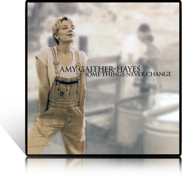 Amy Gaither-Hayes: Some Things Never Change CD