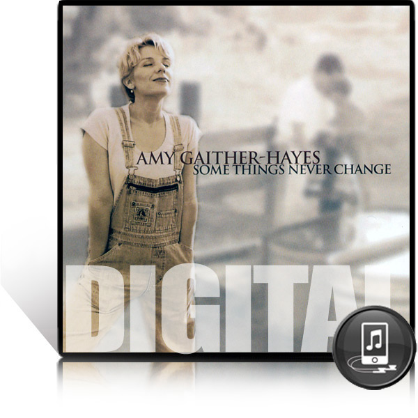 Amy Gaither-Hayes: Some Things Never Change - Digital