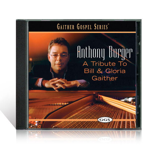 Anthony Burger: A Tribute To Bill And Gloria Gaither CD