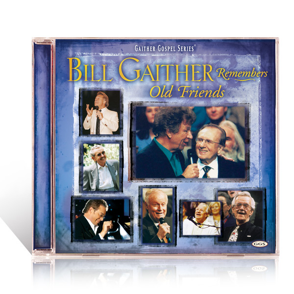 Bill Gaither Remembers Old Friends CD