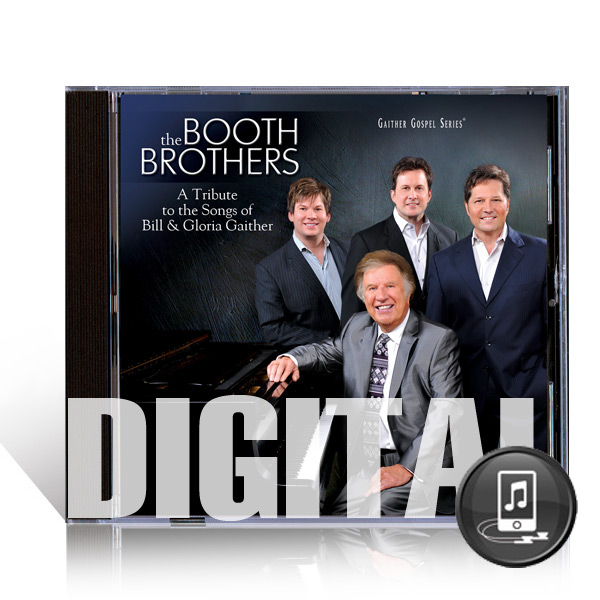 The Booth Brothers: A Tribute To The Songs Of Bill & Gloria Gaither - Digital