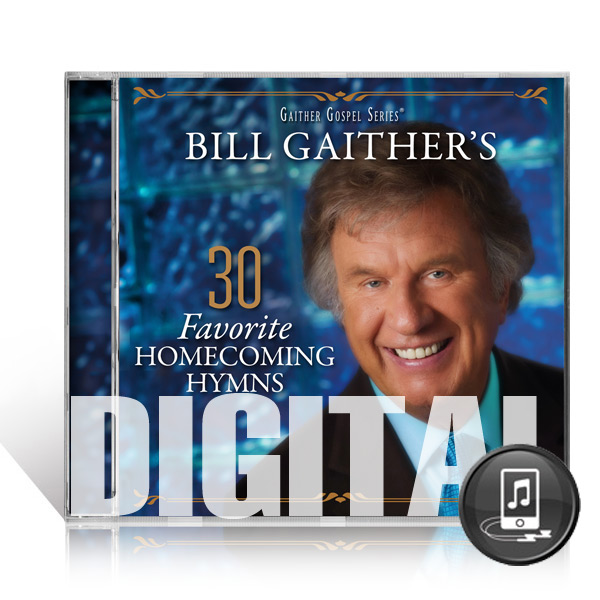 Bill Gaithers 30 Favorite Hymns - Digital