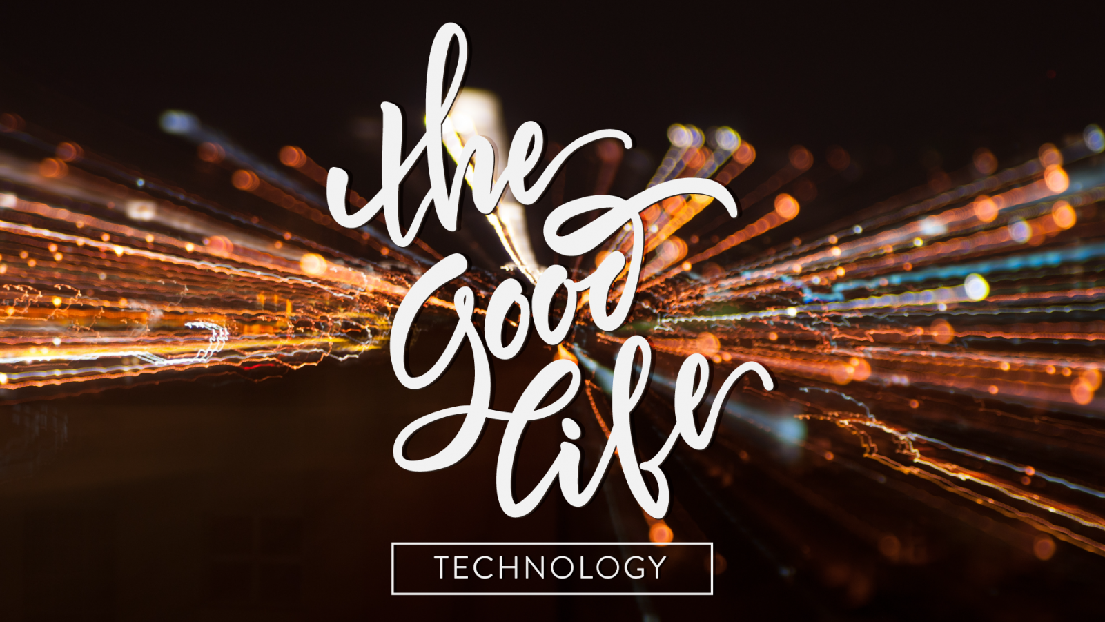 The Good Life: Technology