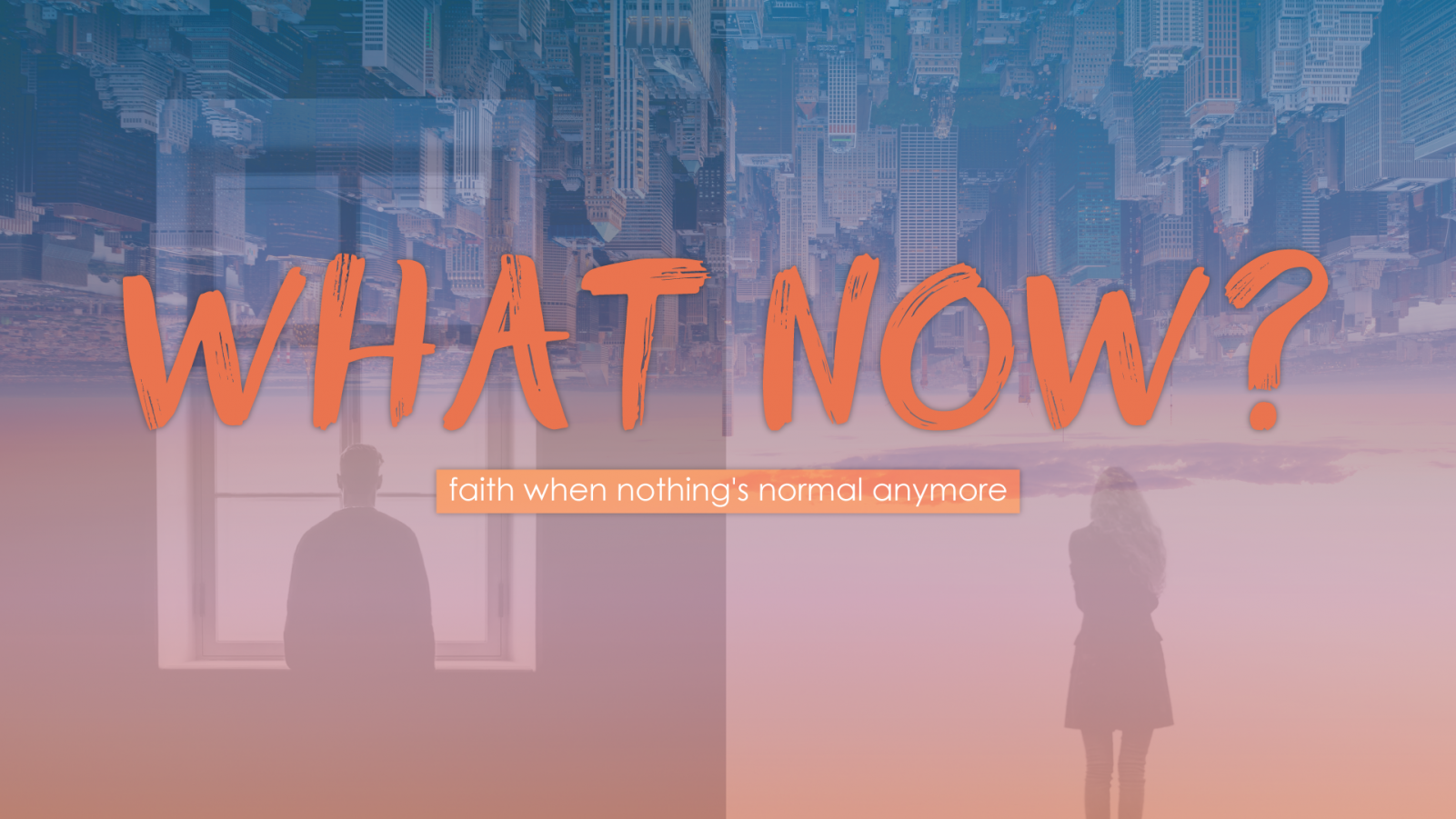 What Now? Faith When Nothings Normal Anymore