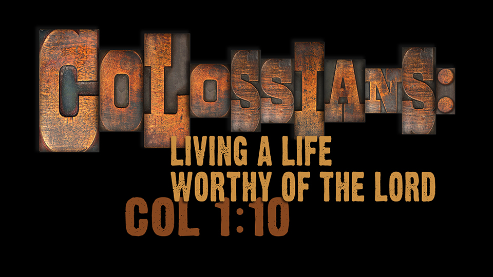 Colossians: Living a Life Worthy of the Lord
