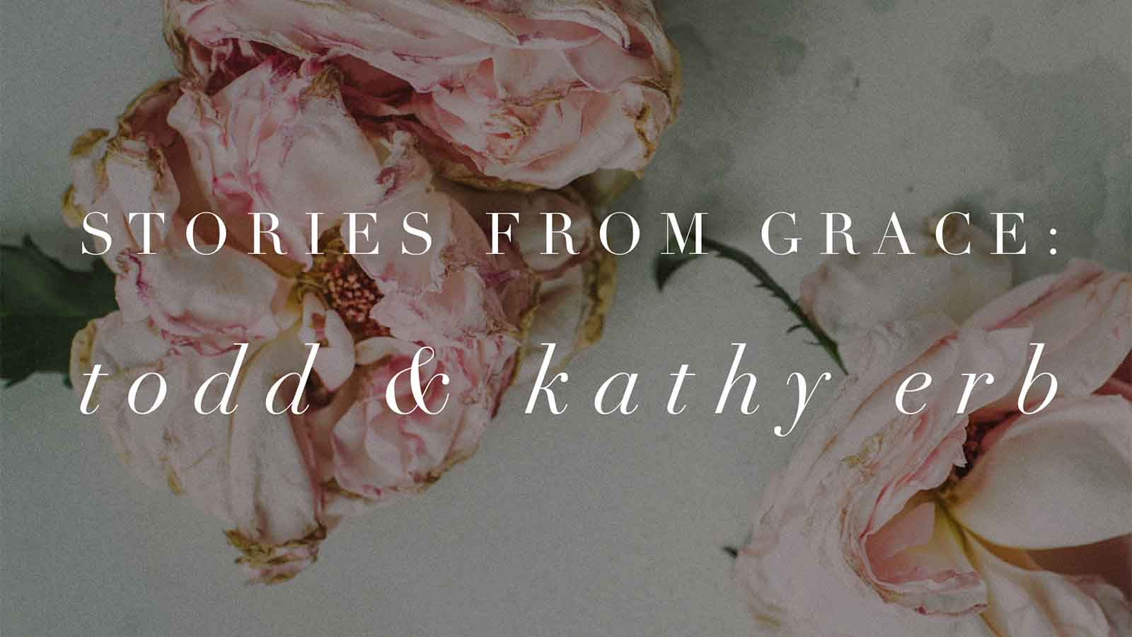 Stories from Grace: Todd & Kathy Erb