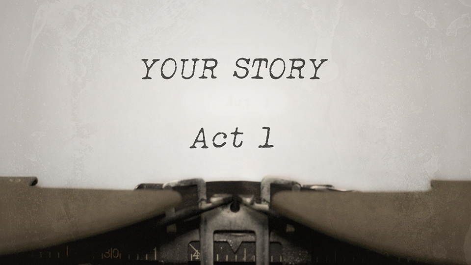 Your Story: Act 1