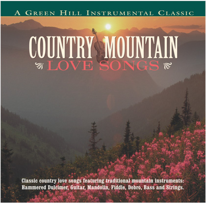 COUNTRY MOUNTAIN LOVE SONGS - Green Hill Productions