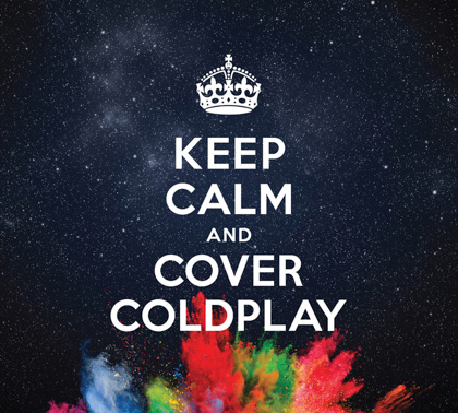 KEEP CALM  AND COVER COLDPLAY