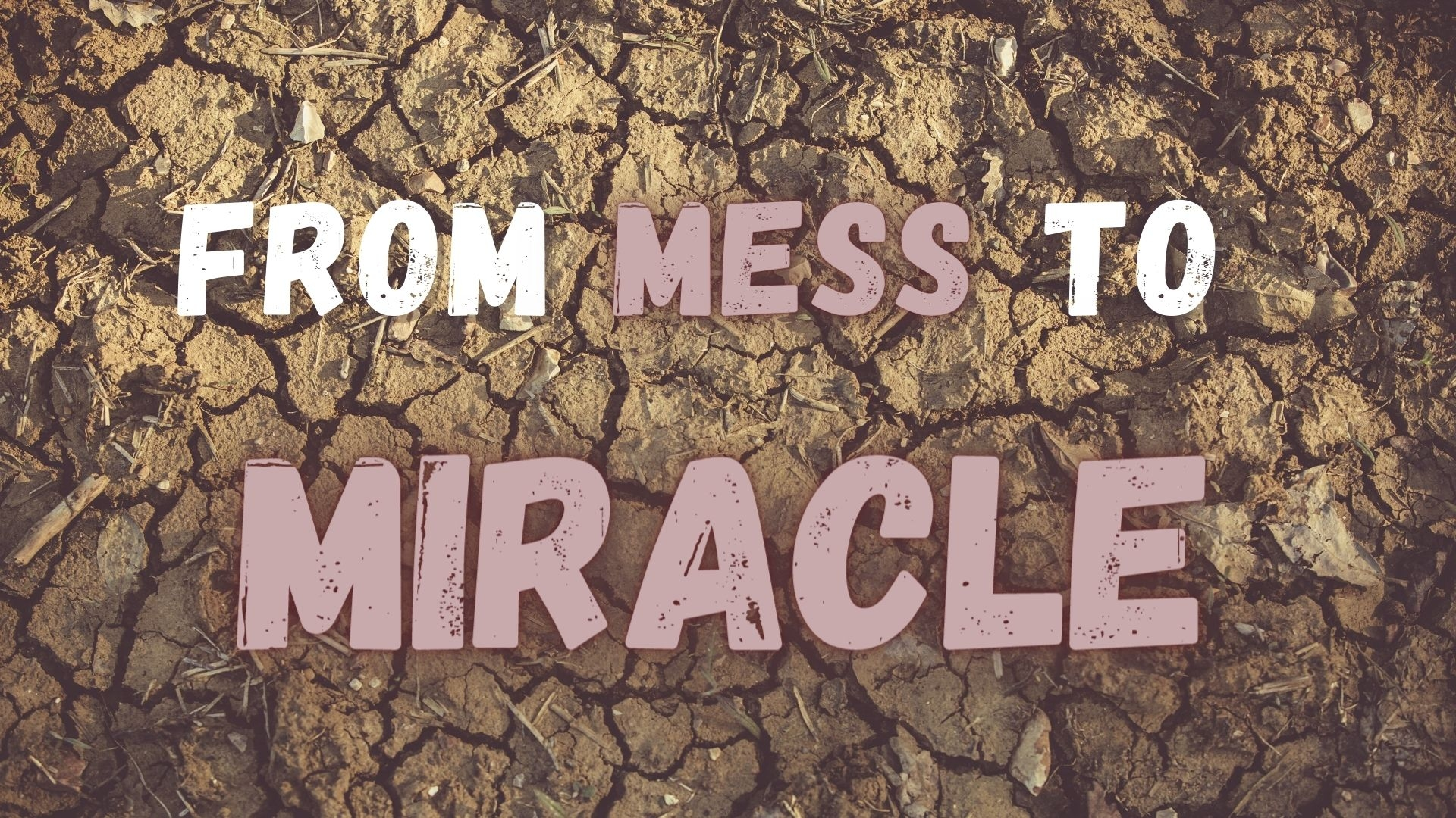 Sunday March 21, 2021 From Mess To Miracle - Rev. Rema Duncan
