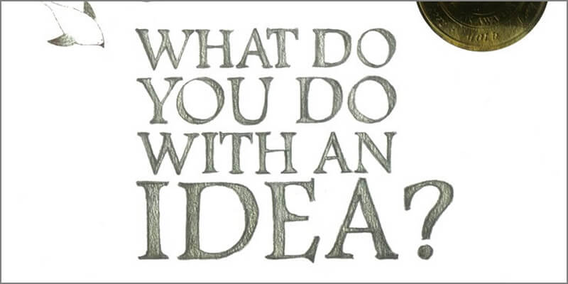 Six Traits Mentor Texts Trait of Ideas What do you Do with an Idea?