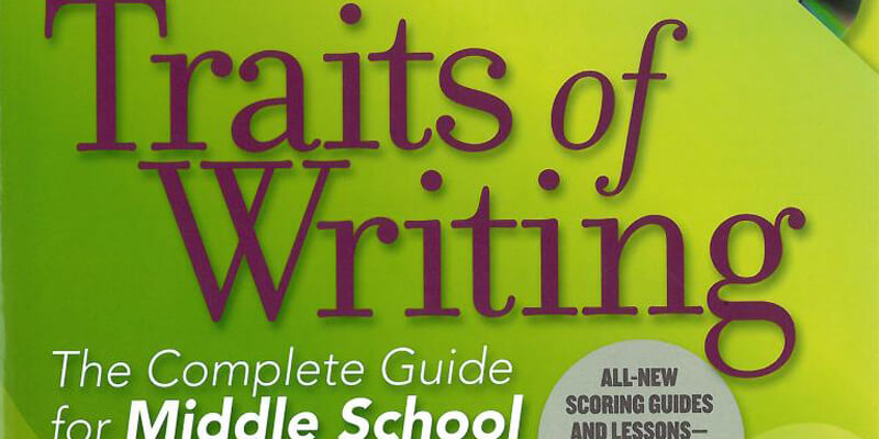 Traits of Writing The Complete Guide for Middle School