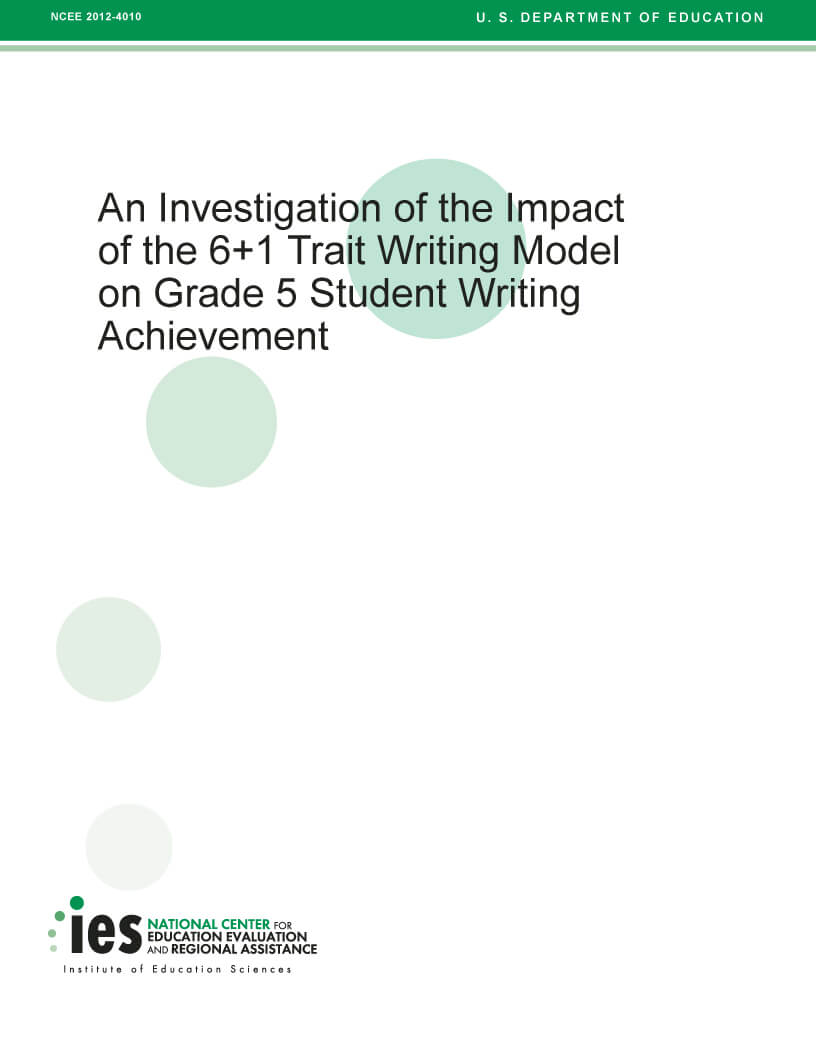 An Investigation of the Impact of the 6 + 1 Trait Writing Model, December 2011 Conducted by: U.S. Department of Education, Institute of Education Sciences, National Center for Education Evaluation and Regional Assistance