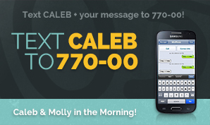 Text CALEB + your message/request/birthday announcement, etc....