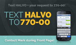 Text HALVO + your question/message/remarks to 770-00 to Mark...