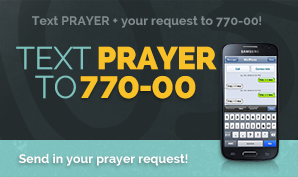 Text PRAYER to 770-00 to send us a prayer request