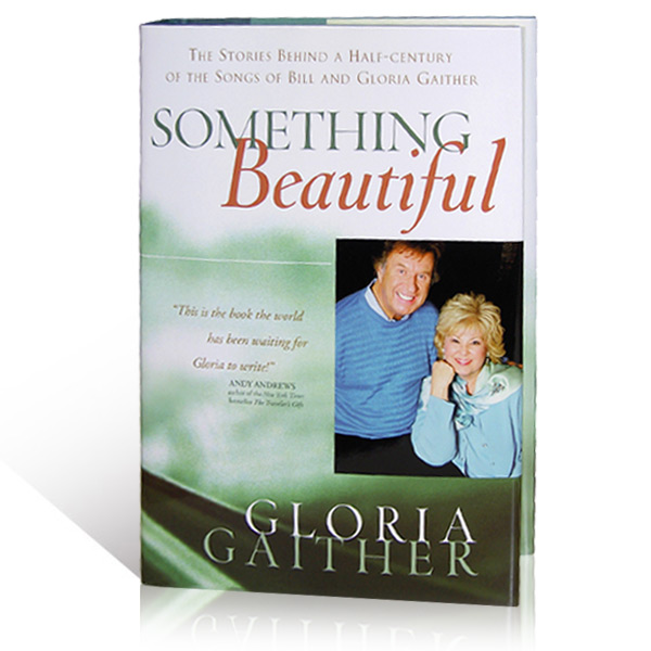 Something Beautiful: The Stories Behind A Half-Century Of the Songs Of Bill And Gloria Gaither
