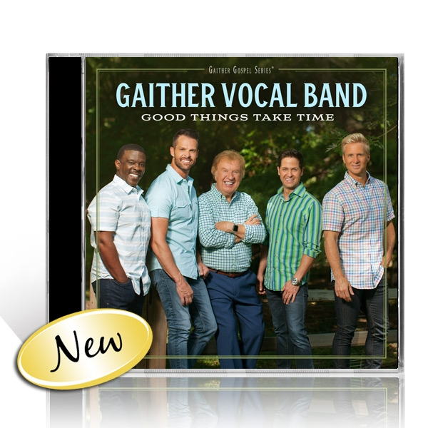 Gaither Vocal Band: Good Things Take Time CD