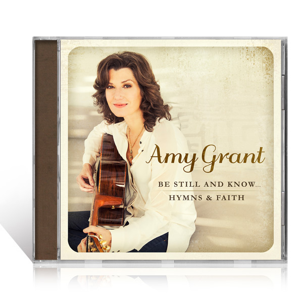 Amy Grant: Be Still And Know....Hymns & Faith CD