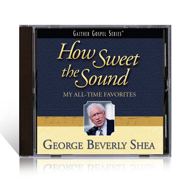 George Beverly Shea: How Sweet The Sound CD
