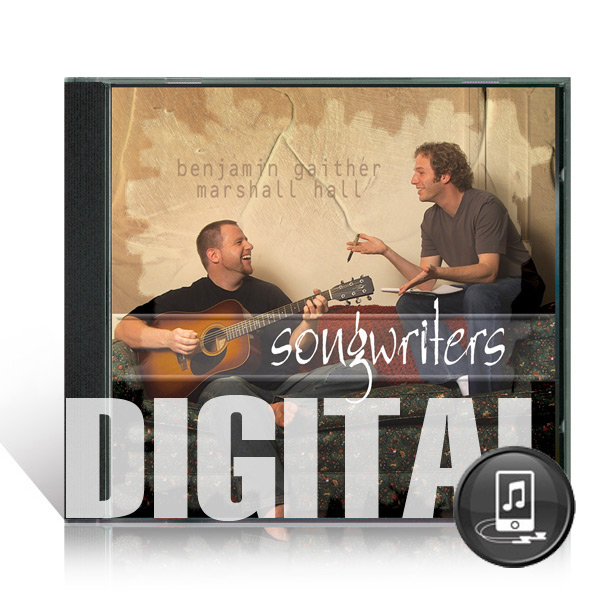 Benjamin Gaither & Marshall Hall:  Songwriters CD - Digital