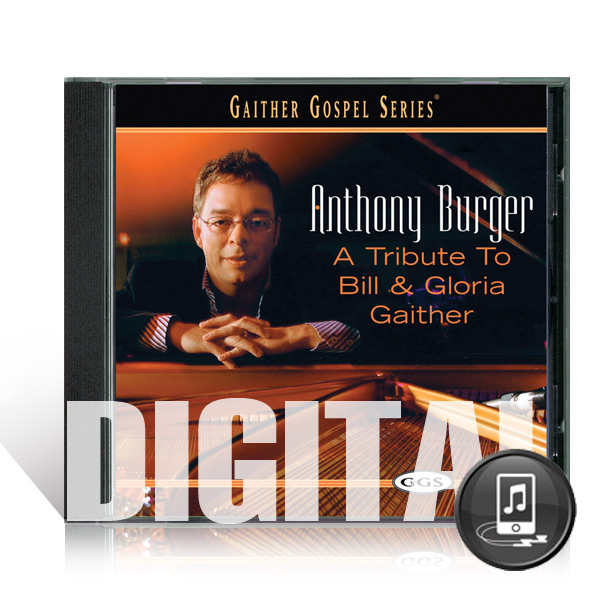 Anthony Burger: A Tribute To Bill & Gloria Gaither - Digital