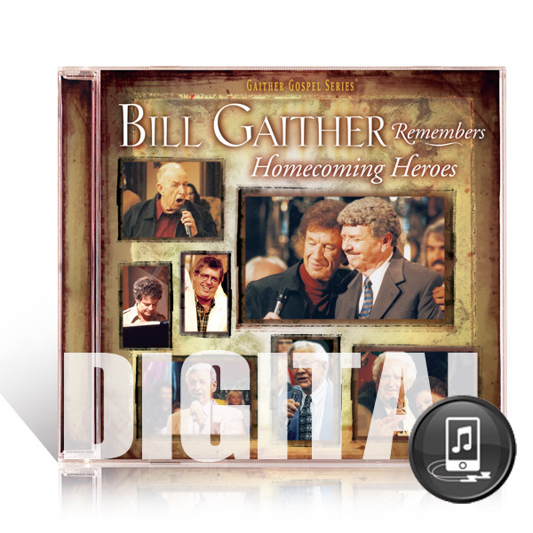 Bill Gaither Remembers Homecoming Heroes - Digital