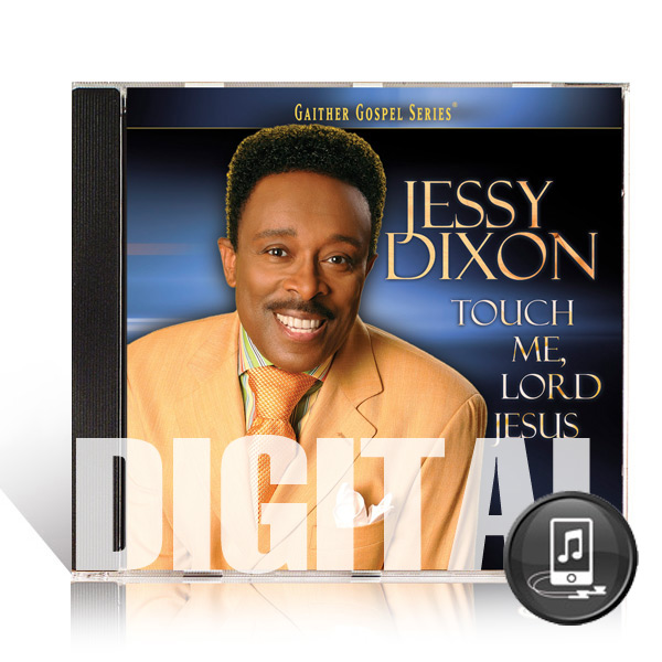 Jessy Dixon: Touch Me Lord Jesus- Digital