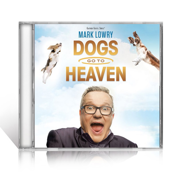 Mark Lowry: Dogs Go To Heaven CD