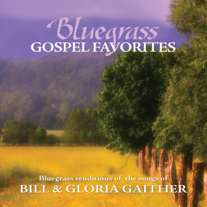 BLUEGRASS GOSPEL FAVORITES: SONGS OF BILL AND GLORIA GAITHER