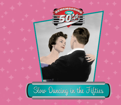 SLOW DANCING IN THE FIFTIES