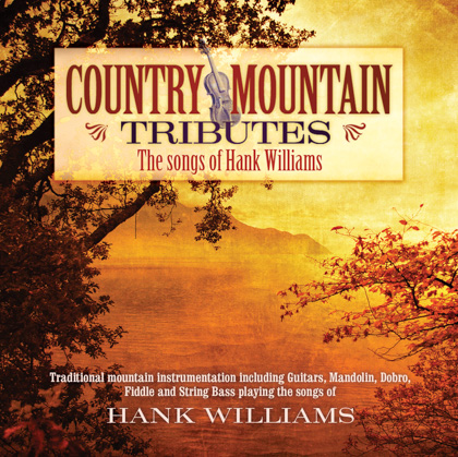 COUNTRY MOUNTAIN TRIBUTES: THE SONGS OF HANK WILLIAMS