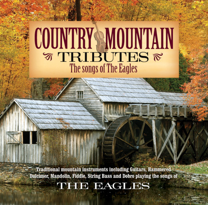 COUNTRY MOUNTAIN TRIBUTES: THE SONGS OF THE EAGLES