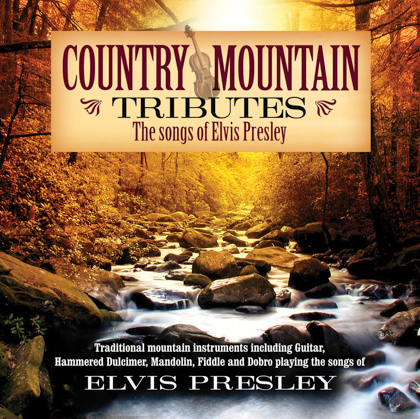 COUNTRY MOUNTAIN TRIBUTES: THE SONGS OF ELVIS PRESLEY