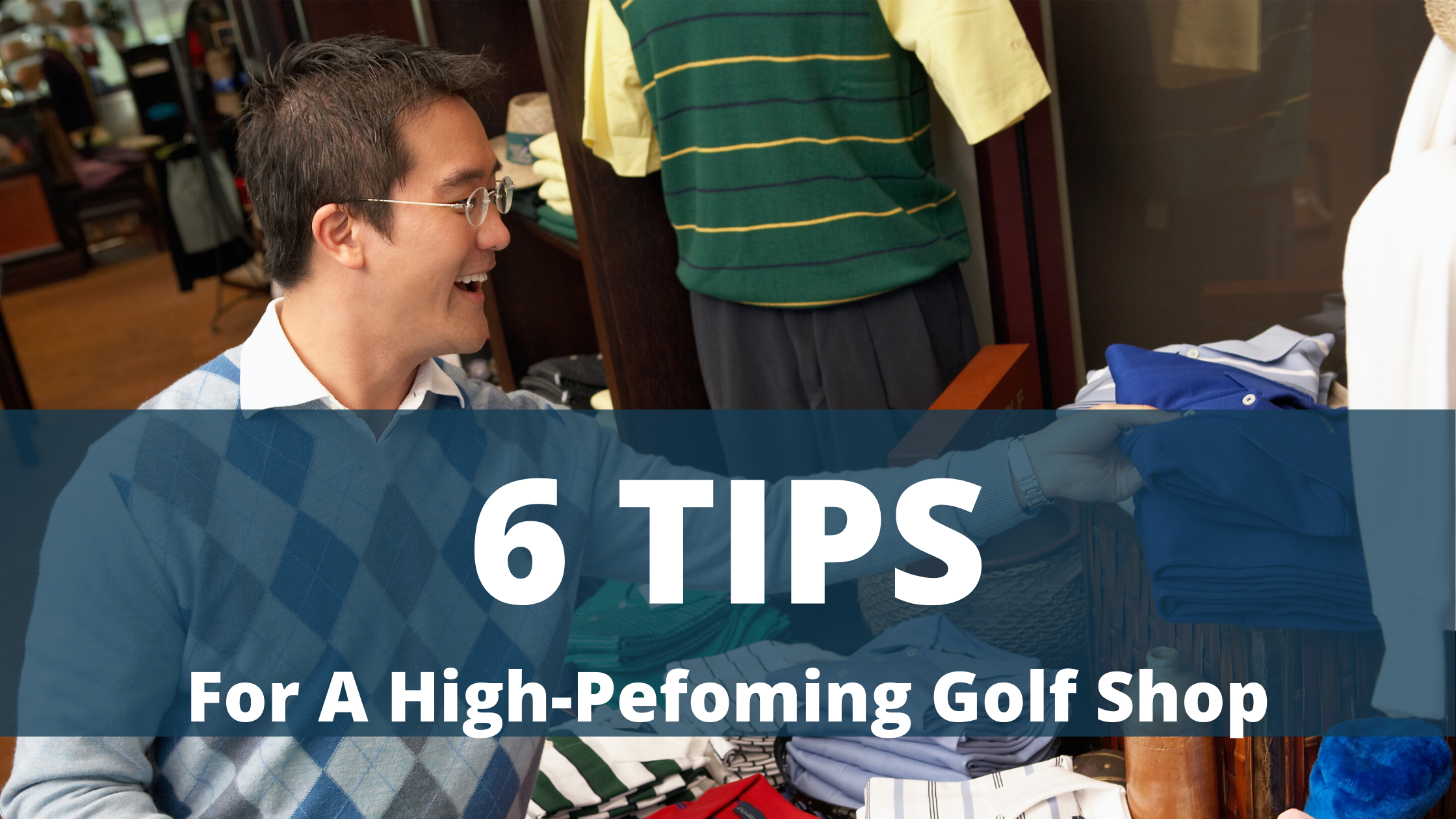 Six Tips For A High Performing Golf Shop