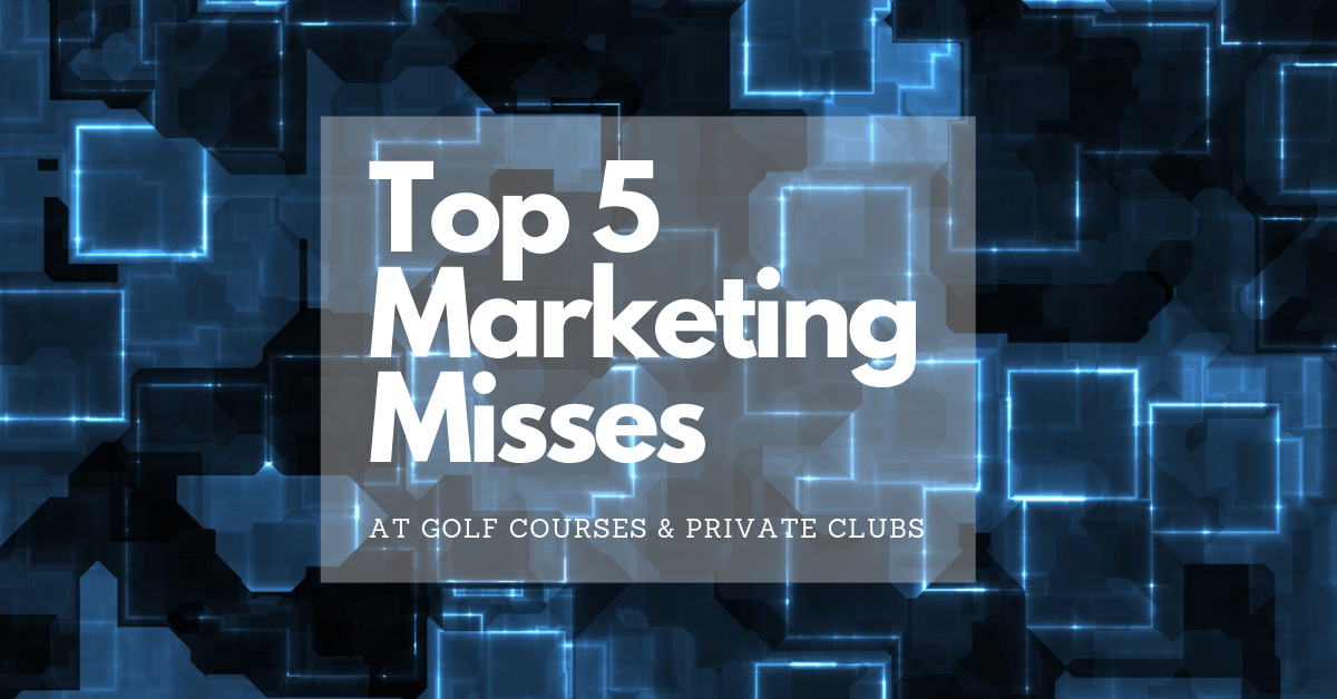 The Top 5 Marketing Misses at Golf Courses and Private Clubs