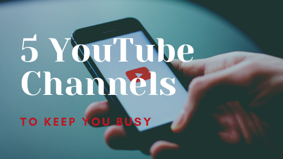 5 YouTube Channels To Keep You Busy