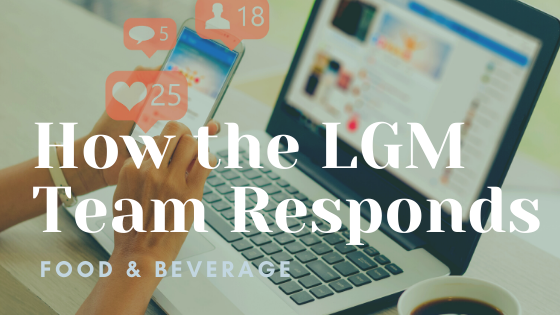 How the LGM Team Responds  - Food & Beverage