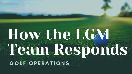 How LGM Responds - Golf Operations
