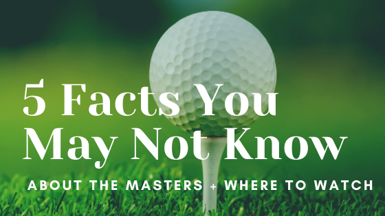 5 Facts You May Not Know about The Masters