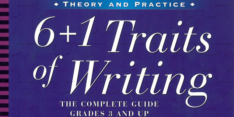 6 + 1 Traits of Writing The Complete Guide Grades 3 and Up