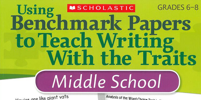 Using Benchmark Papers to Teach Writing with the Traits Middle School