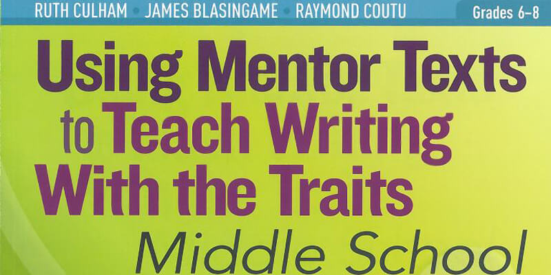 Using Mentor Texts to Teach Writing with the Traits Middle School