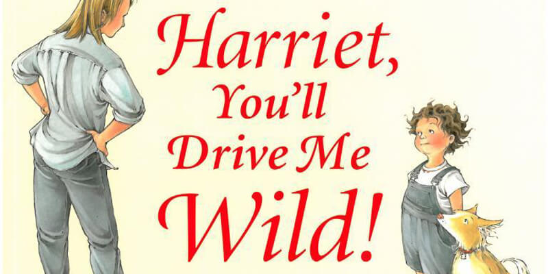 Six Traits Introduction Mentor Text Trait of Organization Harriet, You'll Drive Me Wild!