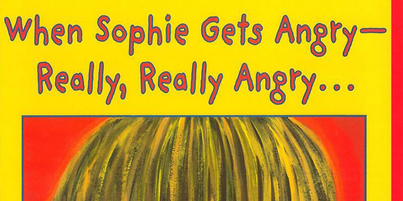 Six Traits Introduction Mentor Text Trait of Organization When Sophie Gets Angry--Really, Really Angry...