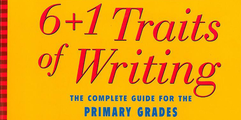 6+1 Traits of Writing The Complete Guide for the Primary Grades