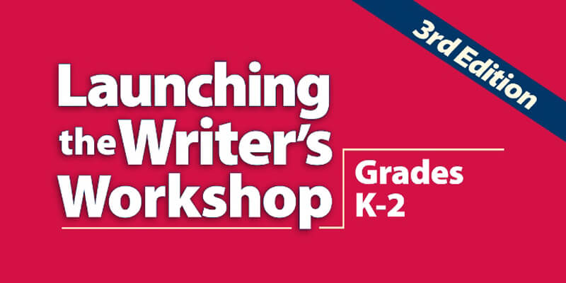 Launching the Writer's Workshop: Grades K-2