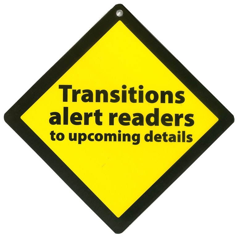 Transitions alert readers to upcoming details