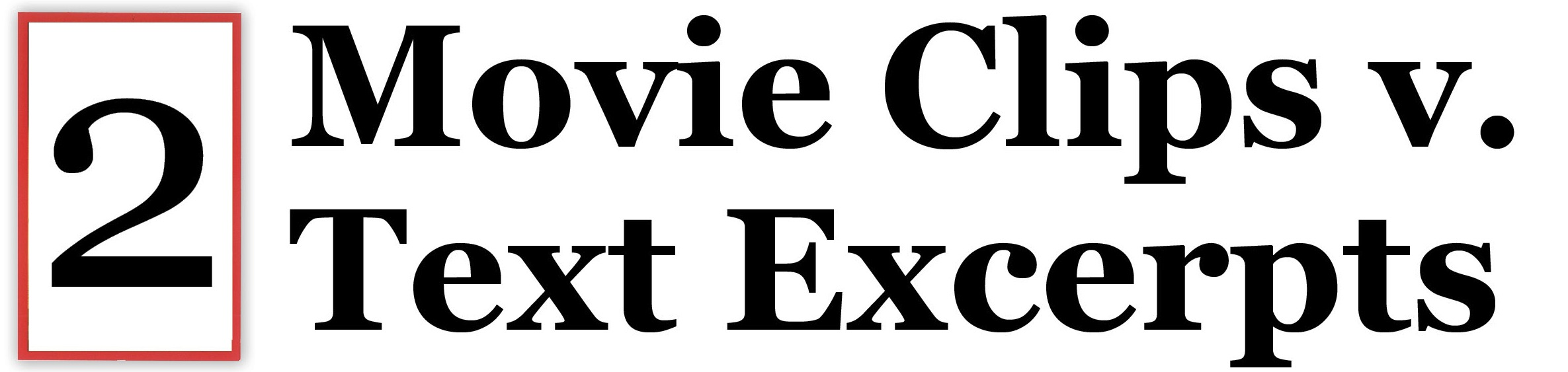Movie Clips v. Text Excerpts
