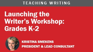 Launching the Writer's Workshop Grades K-2